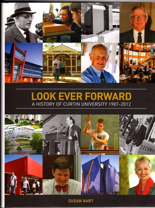 Looking Ever Forward: A History of Curtin University 1987-2012 by Susan Hart