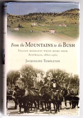 From the Mountains to the Bush: Italian Migrants Write Home from Australia 1860-1962 by Jacqueline Templeton