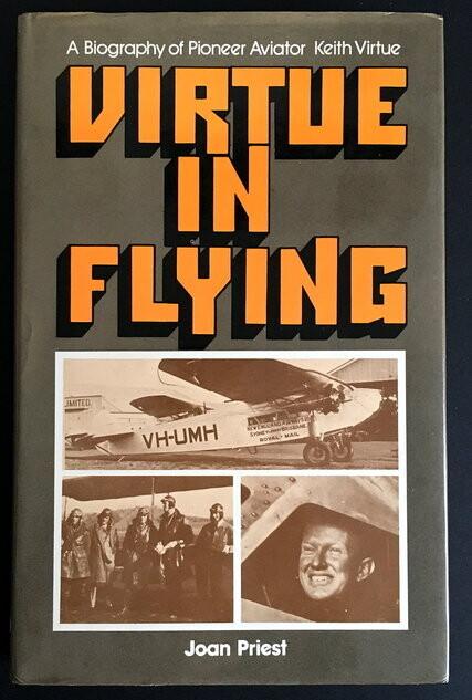 Virtue in Flying: A Biography of Pioneer Aviator Keith Virtue by Joan Priest