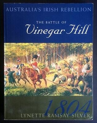 The Battle of Vinegar Hill: Australia's Irish Rebellion by Lynette Ramsay Silver