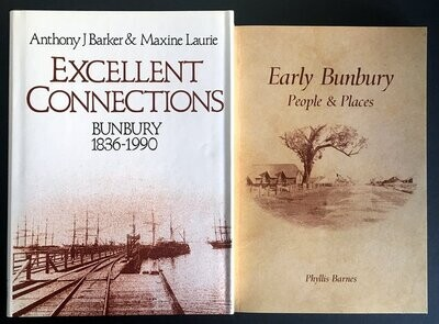 Excellent Connections: A History of Bunbury Western Australia 1836-1990 by Anthony J Barker and Maxine Laurie AND Early Bunbury: People and Places by Phyllis Barnes