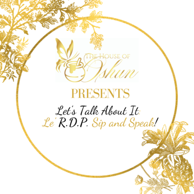 R.S.V.P - Let's Talk About it: Le' R.D.P. Sip & Speak - May 14, 2020