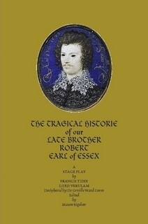 THE TRAGICAL HISTORIE OF OUR LATE BROTHER ROBERT EARL OF ESSEX (PAPERBACK)