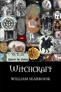 WITCHCRAFT - ITS POWER IN THE WORLD TODAY - WILLIAM SEABROOK (PAPERBACK)