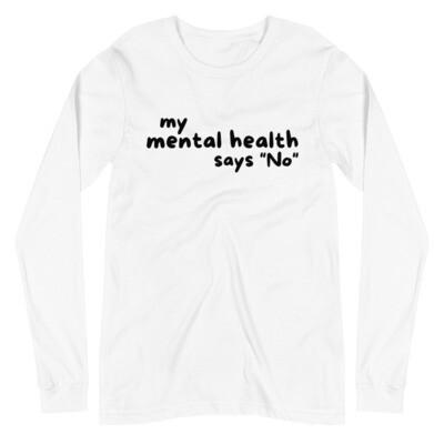 "My Mental Health Says ""No"" Longsleeve"