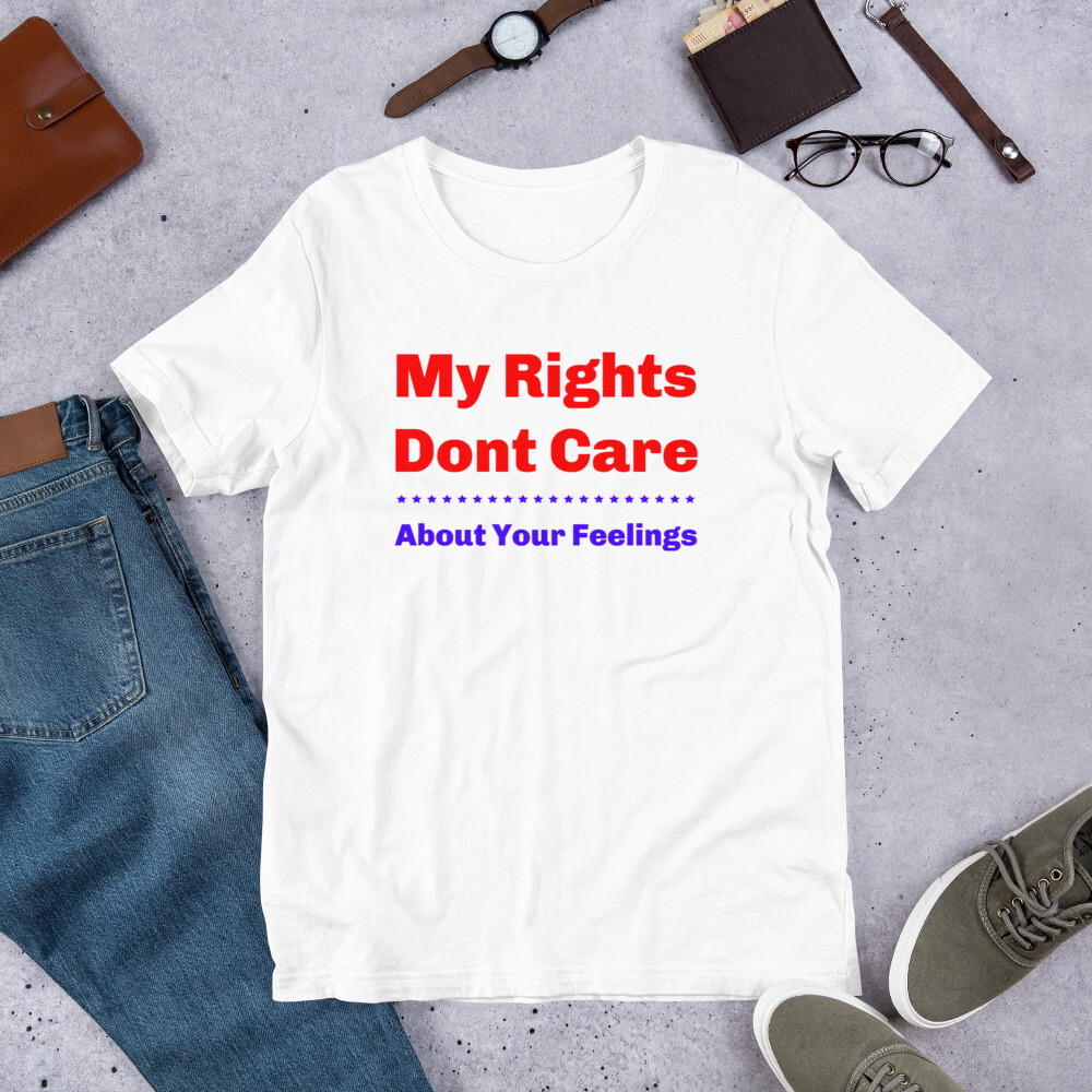 My Rights Dont Care About Your Feelings