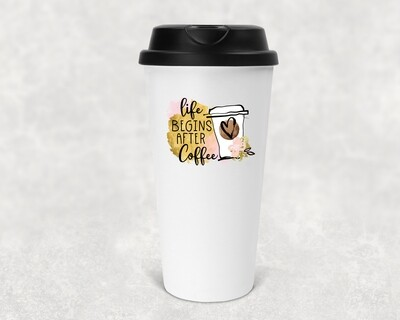 LIFE BEGINS AFTER COFFEE TUMBLER