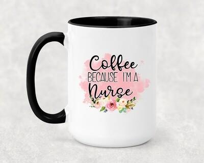 COFFEE BECAUSE I'M A NURSE
