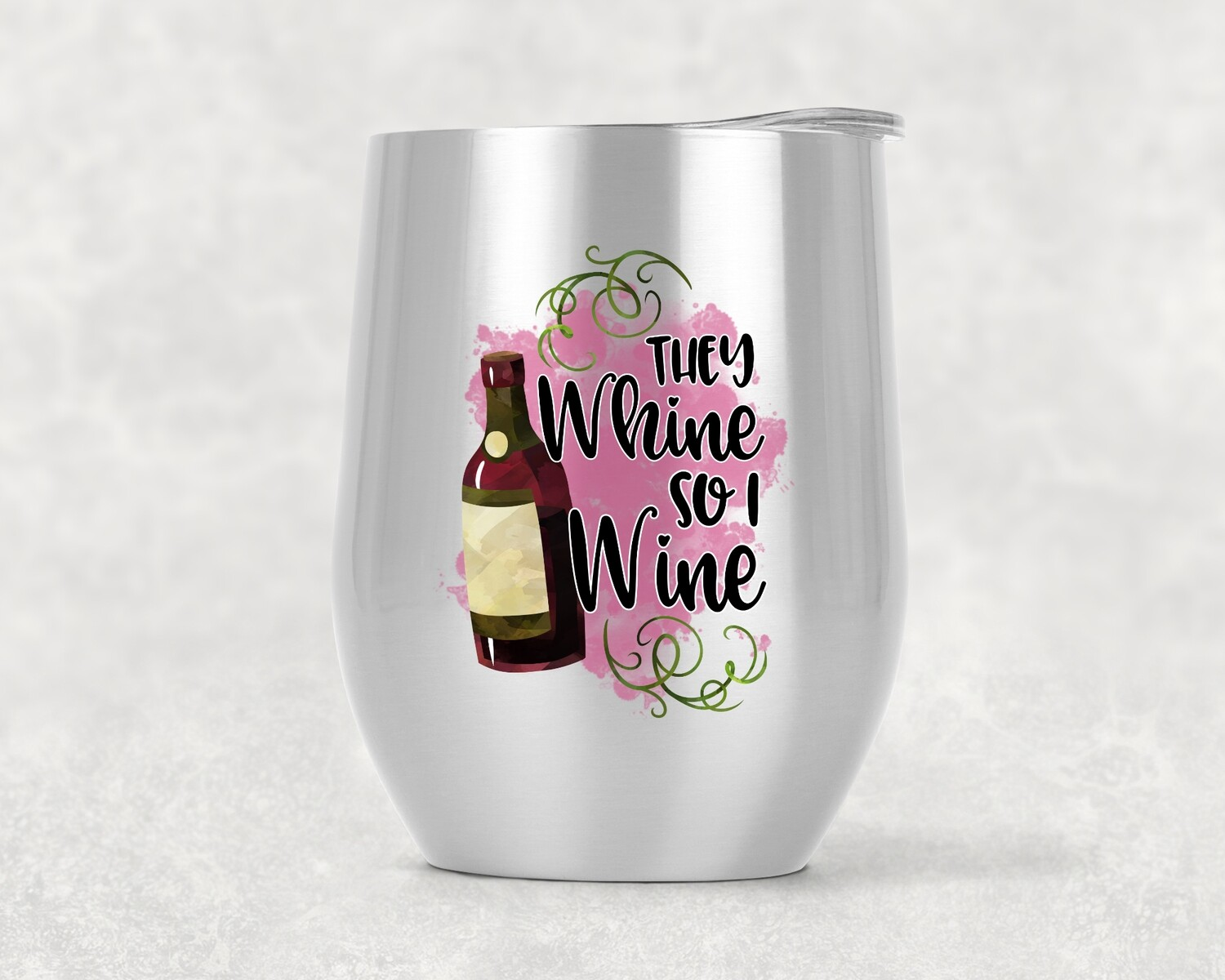 THEY WHINE I WINE TUMBLER