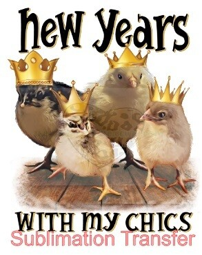 New Years With My Chicks - SUBLIMATION transfer (Adult)