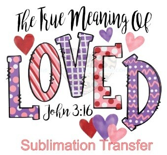 True Meaning of Loved - SUBLIMATION transfer (Adult)