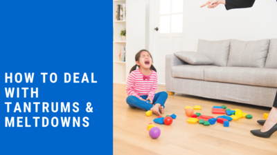How to Deal with Tantrums & Meltdowns