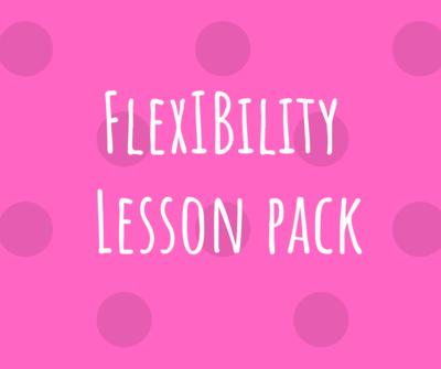 Flexibility Lesson Pack