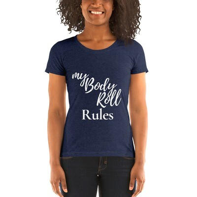 My Body Roll Rules (White Text) - #13 - Ladies' short sleeve t-shirt