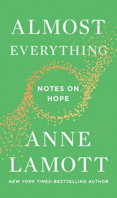 Almost Everything Notes On Hope by. Anne Lamott