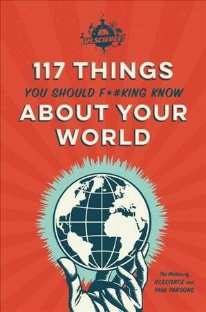 117 Things You Should F*#king Know About Your World