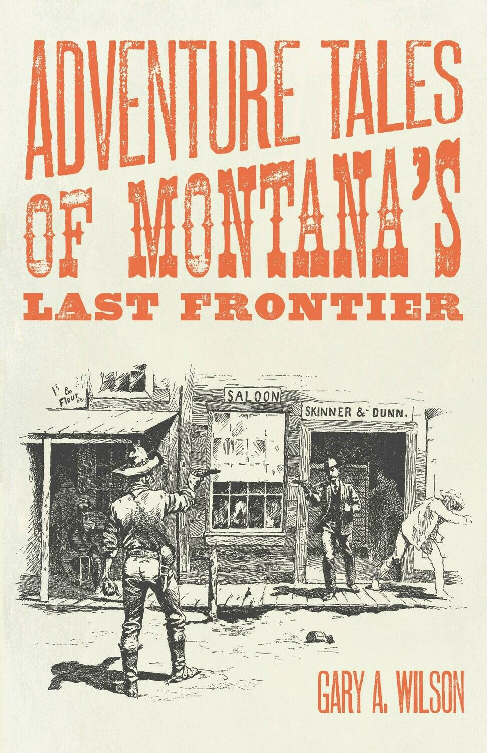 Adventure Tales Of Montana's Last Frontier By Gary A Wilson