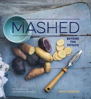 Mashed: Beyond the Potato by Holly Herrick