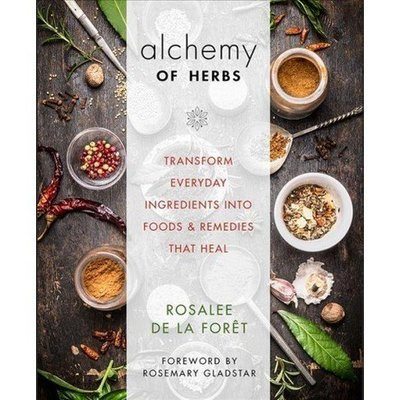 Alchemy Of Herbs Rosalee De La Foret