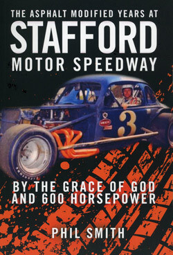 THE MODIFIED YEARS AT THE STAFFORD MOTOR SPEEDWAY, 1967-1986 -By the Grace of God and 600 Horsepower
