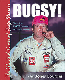 BUGSY! — The Life and Times of Bugs Stevens, three-time NASCAR National Modified Champion