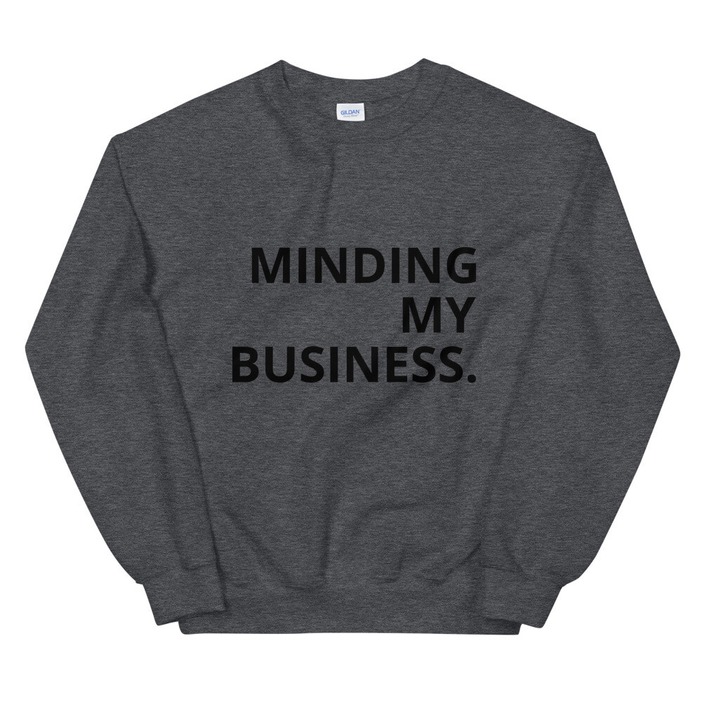 Minding My Business. Sweatshirt