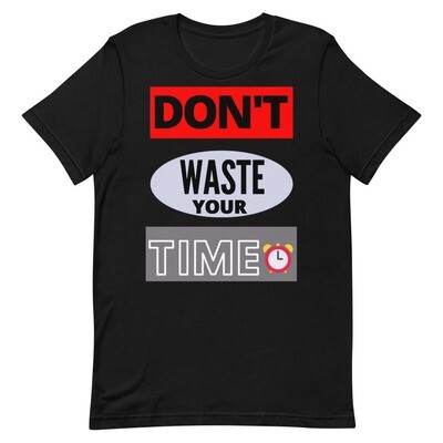 DON'T WASTE YOUR TIME Short-Sleeve Unisex T-Shirt