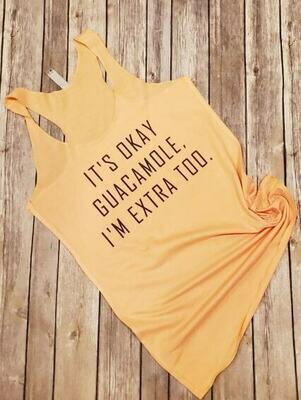 It's Okay Guacamole, I'm extra too