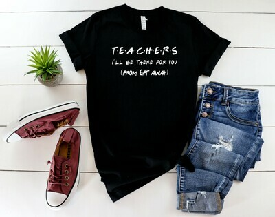 Teachers I'll be there for you (from 6ft away)