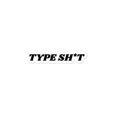 Type Sh*t sticker
