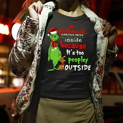 The Grinch This Is My Hallmark Christmas Movie Watching Shirt Inside Because It's Too Peopley Outside Noel Family Party T-Shirt Long Sleeve Hoodie Sweatshirt