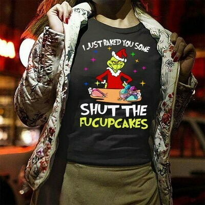 The Grinch I Just Baked You Some Shut The Fucupcakes Merry Christmas Gifts Holly Jolly Holiday Family Vacation Friends Team Party T-Shirt Long Sleeve Hoodie Sweatshirt