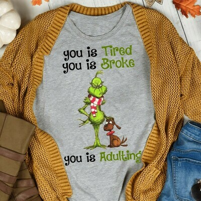 You Is Tired,You Is Broke,You Is Adulting The Grinch Resting Grinch Face Merry Christmas Xmas Holiday Family T-Shirt Jolly Family Gifts