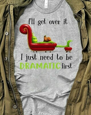 I'll Get Over It I Just Need To Be Dramatic First Resting Grinch Face Shirt Christmas Grinch Tee Grinch Christmas Gifts Don't be a Grinch Long Sleeve Sweatshirt Hoodie Jolly Family Gifts