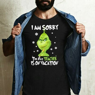 The Grinch I Am Sorry Nice Teacher Is On Vacation Resting Grinch Face Christmas Gift Noel Holly Jolly Holiday Family Vacation Friend T-Shirt Long Sleeve Sweatshirt Hoodie Jolly Family Gifts