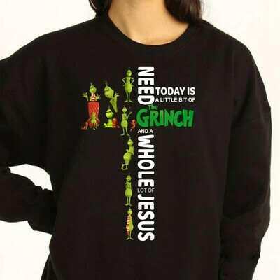 Need Today Is A Little Bit Of The Grinch A Whole Lot Of Jesus,Grinch Resting Grinch Face Merry Christmas Gift For Christmas Noel Family Long Sleeve Sweatshirt Hoodie Jolly Family Gifts