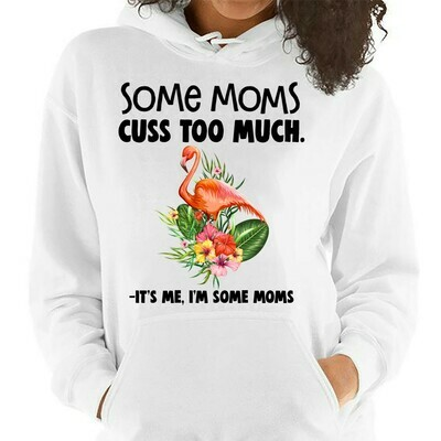 Flamingo Some moms cuss too much. It's me I'm some moms. Mother's Day Gifts T-Shirts Mama flamingo women Funny Mom Shirt, Funny Mom Tees Long Sleeve Sweatshirt Hoodie Jolly Family Gifts