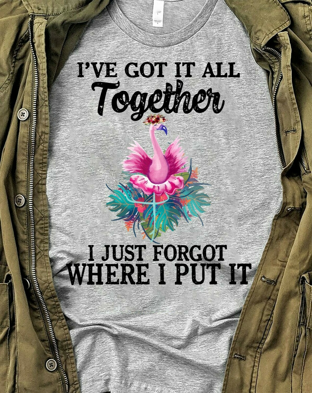 I've Got It All Together I Just Forgot Where I Put It T-shirt Funny Flamingo mom momlife mamalife Gift For Mother Grandma tee Long Sleeve Sweatshirt Hoodie Jolly Family Gifts