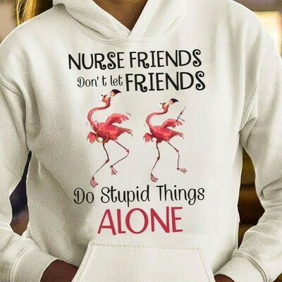 Funny Flamingo Nurse friends Don't Let Friends Do Stupid Things Alone gift for nurse Nurses Nurselife Heartbeats RN Registered T Shirt Long Sleeve Sweatshirt Hoodie Jolly Family Gifts