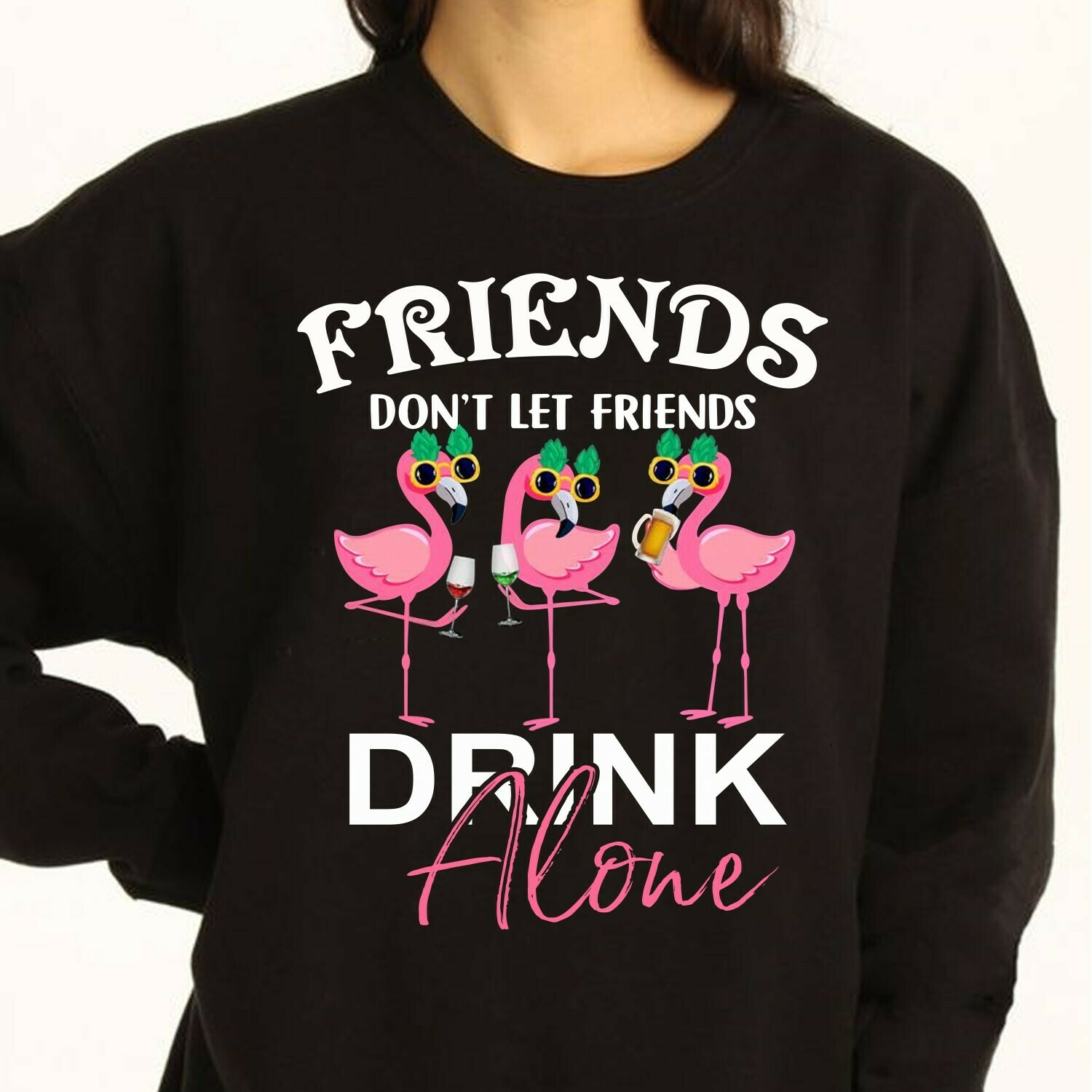 Friends Don't Let Friends Drink Alone -  Funny Flamingo Drink Wine Party Vacation Gift For Friends Team Group Girls T Shirt Long Sleeve Sweatshirt Hoodie Jolly Family Gifts