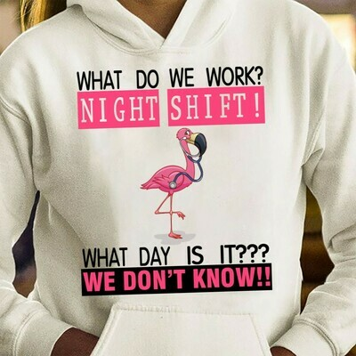 What do we work, night shift what day is it, we dont know, Flamingo team party, Flamingo gang funny birthday gift T-shirt Long Sleeve Sweatshirt Hoodie Jolly Family Gifts