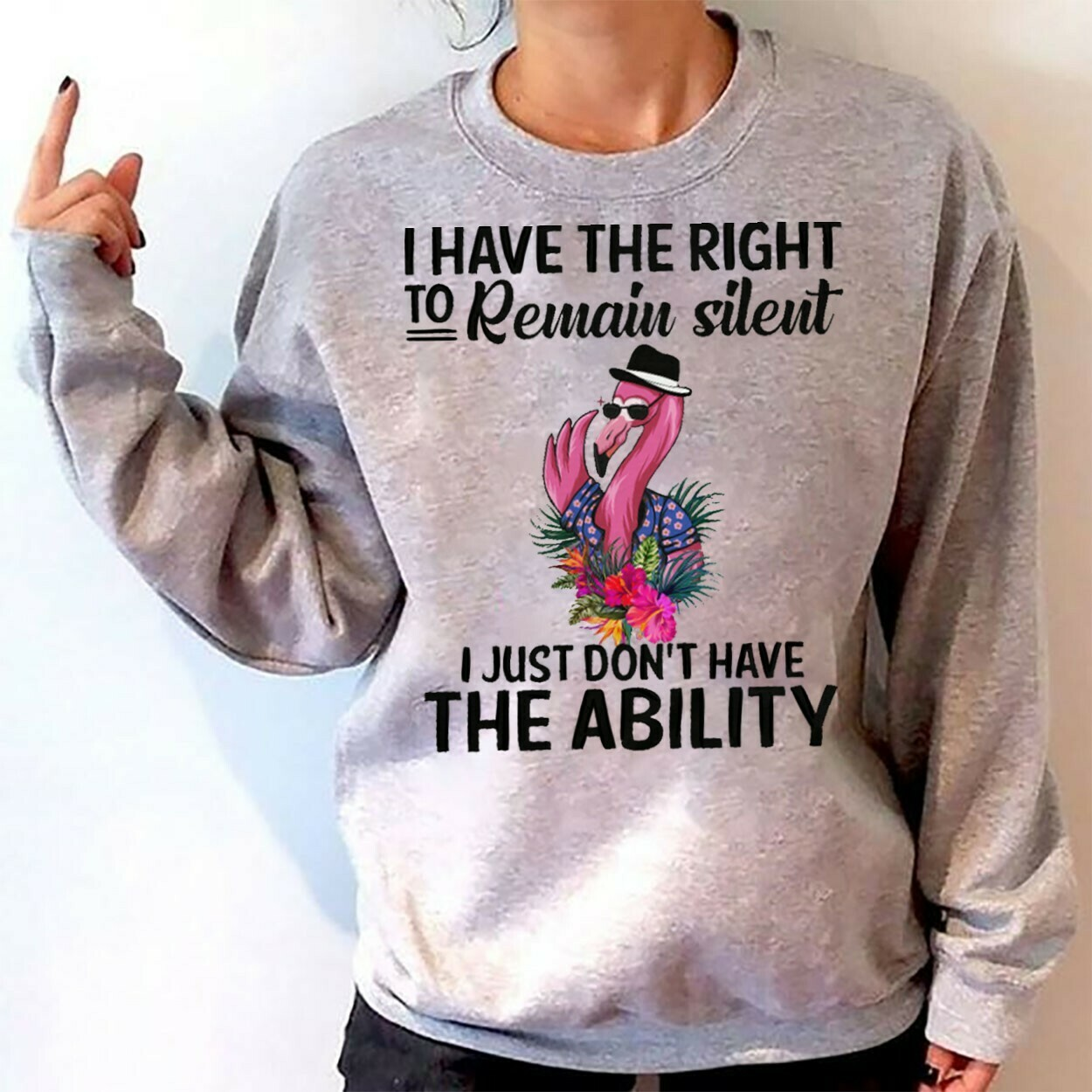 I have the right to remain silent, I just dont have the ability, Flamingo team party, Flamingo gang funny birthday gift T-shirt Long Sleeve Sweatshirt Hoodie Jolly Family Gifts
