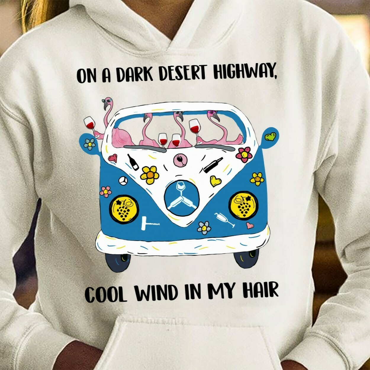 On A Dark Desert Highway, Cool Wind In My Hair - Hippie Flamingo Drink Wine Party Vacation For Friends Team Group Travel T Shirt Long Sleeve Sweatshirt Hoodie Jolly Family Gifts