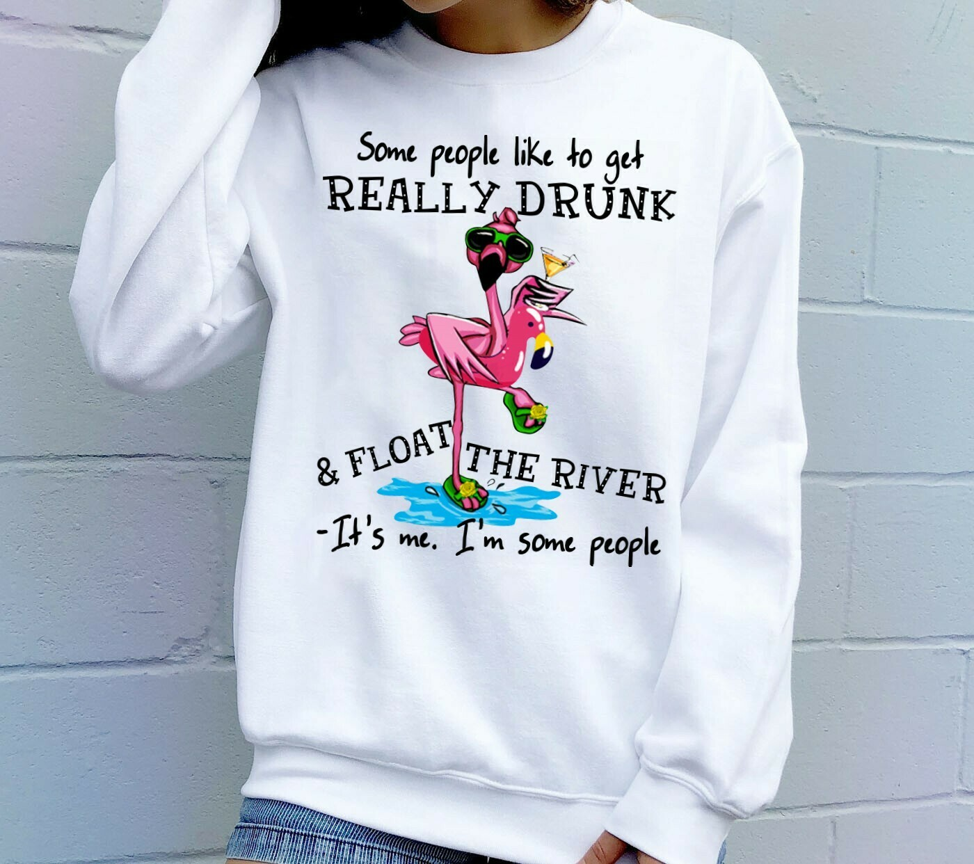 Flamingo drink wine Some People Like To Get Really Drunk Float The River It's me I'm some People Funny Women Lady Flamingo Gifts T-Shirts Long Sleeve Sweatshirt Hoodie Jolly Family Gifts