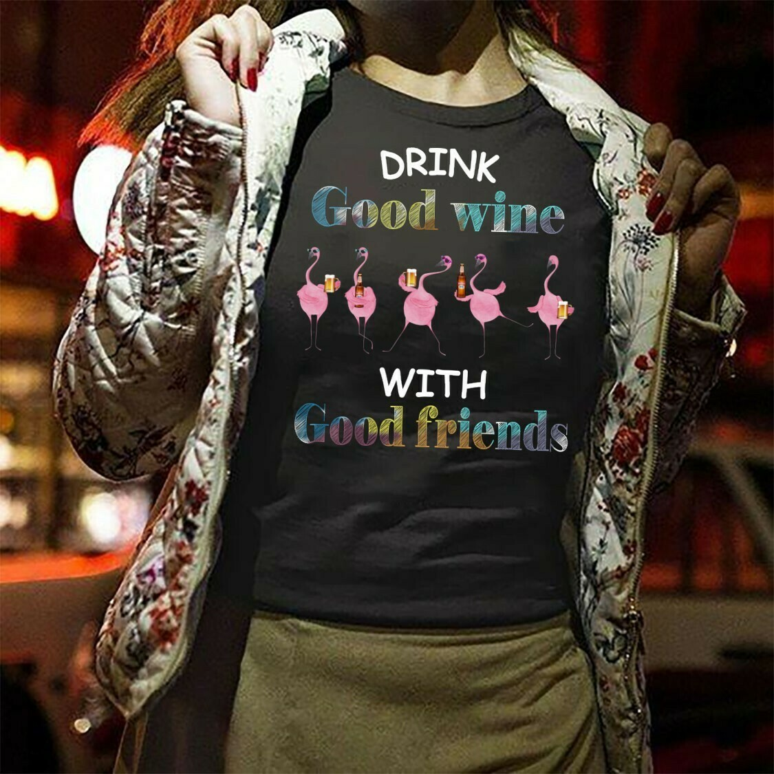 Drink Good Wine With Good Friends Funny Flamingo Beer Party Vacation Gift For Friends Team Group Camping Girls T Shirt Long Sleeve Sweatshirt Hoodie Jolly Family Gifts