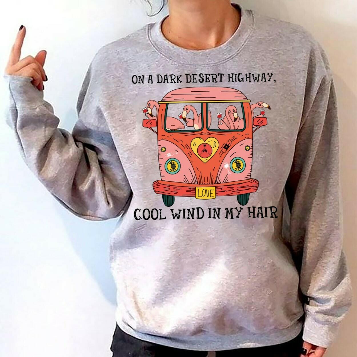 Hippie Van Car Flamingos Drink Wine Lovers On a dark desert highway, cool wind in my hair Peace Love Sun Flower Gift T-Shirt Long Sleeve Sweatshirt Hoodie Jolly Family Gifts