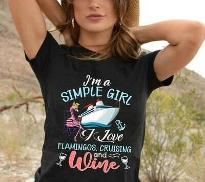 I'm A Simple Girl I Love Flamingos Cruising and Wine - Lady Flamingo Drink Wine Party Vacation Cruise Gift For Girl trouble T Shirt Long Sleeve Sweatshirt Hoodie Jolly Family Gifts
