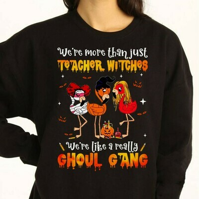 Flamingo Witch Teacher We're More Than Just Teacher Witches We're Like A Really Ghoul Gang Gifts Shirt For Lovers Teacher On Halloween Day Long Sleeve Sweatshirt Hoodie Jolly Family Gifts