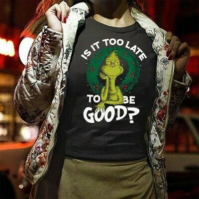 Grinch Is It Too Late Tobe Good Resting Grinch Face Merry Christmas Xmas Gifts Noel Holly Jolly Holiday Family Vacation Friends T-Shirt Long Sleeve Sweatshirt Hoodie Jolly Family Gifts