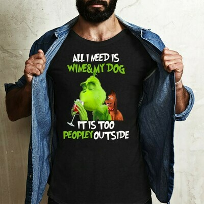 All I Need Is Wine & My Dog It Is Too Peopley Outside The Grinch Merry Whatever Resting Grinch Face Merry Christmas Xmas Gifts T-Shirt Long Sleeve Sweatshirt Hoodie Jolly Family Gifts